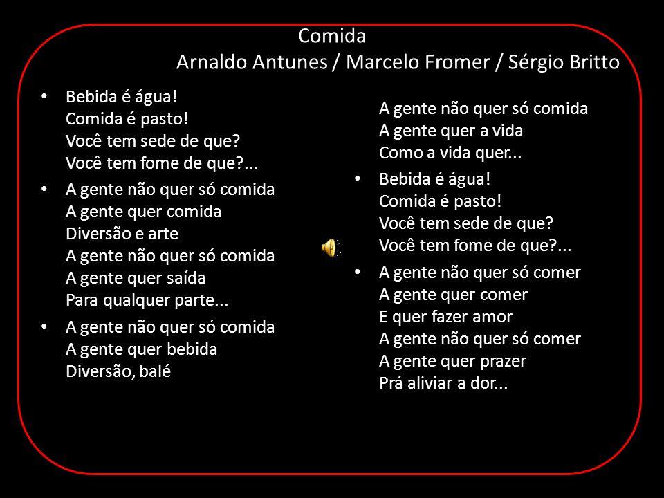 Comida Arnaldo Antunes / Marcelo Fromer / Sérgio Britto Bebida é água.