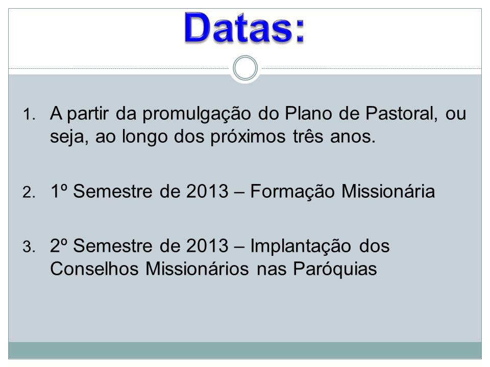 1. A partir da promulgação do Plano de Pastoral, ou seja, ao longo dos próximos três anos. 2. 1º Semestre de 2013 – Formação Missionária 3. 2º Semestr