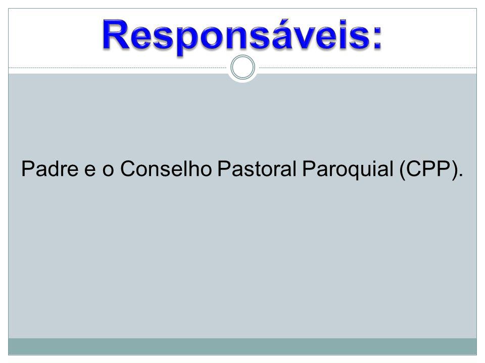 Padre e o Conselho Pastoral Paroquial (CPP).