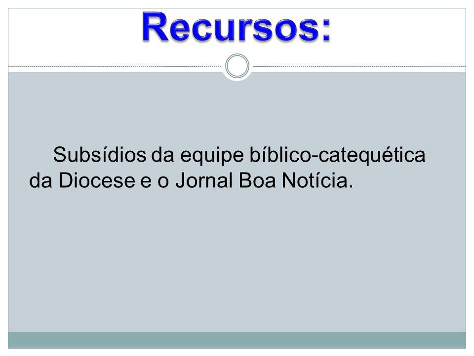 Subsídios da equipe bíblico-catequética da Diocese e o Jornal Boa Notícia.