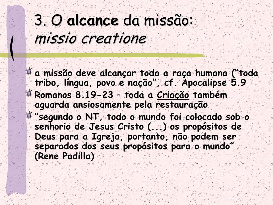 """3. O alcance da missão: missio creatione a missão deve alcançar toda a raça humana (""""toda tribo, língua, povo e nação"""", cf. Apocalipse 5.9 Romanos 8.1"""