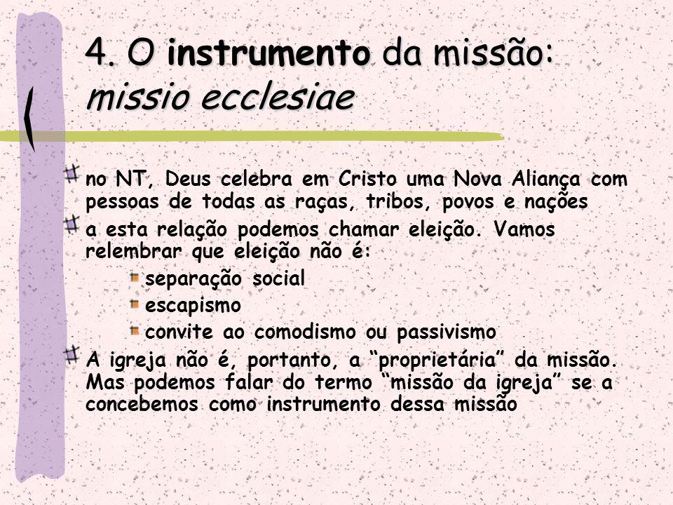 4. O instrumento da missão: missio ecclesiae no NT, Deus celebra em Cristo uma Nova Aliança com pessoas de todas as raças, tribos, povos e nações a es