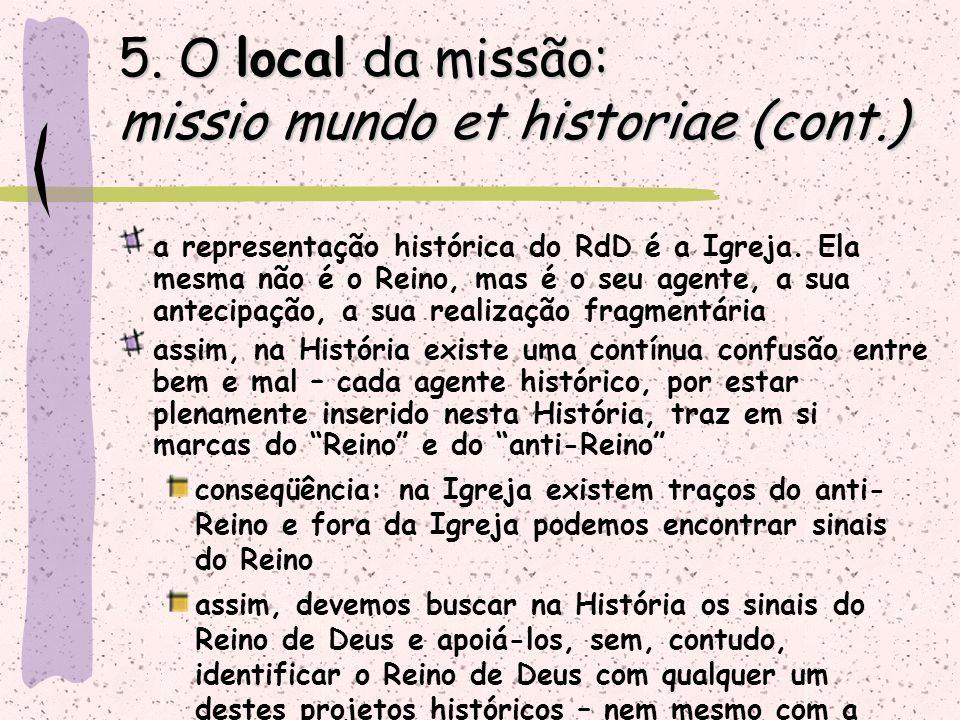 5. O local da missão: missio mundo et historiae (cont.) a representação histórica do RdD é a Igreja. Ela mesma não é o Reino, mas é o seu agente, a su