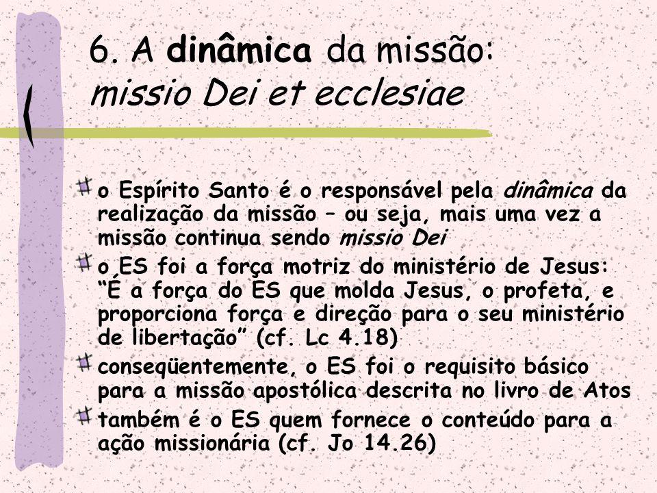 o Espírito Santo é o responsável pela dinâmica da realização da missão – ou seja, mais uma vez a missão continua sendo missio Dei o ES foi a força mot