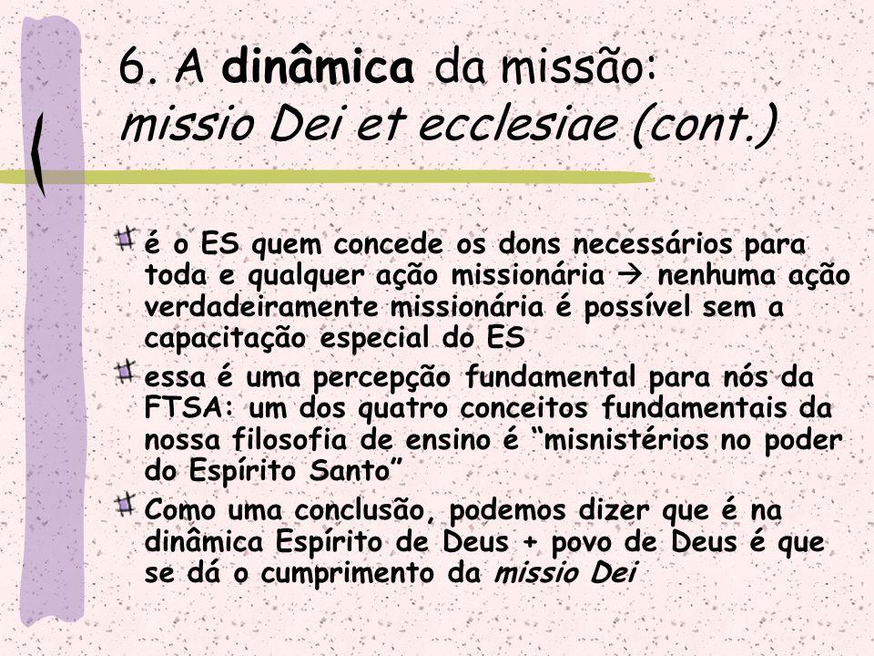 é o ES quem concede os dons necessários para toda e qualquer ação missionária  nenhuma ação verdadeiramente missionária é possível sem a capacitação