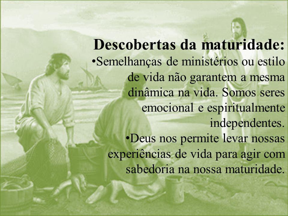 Descobertas da maturidade: Semelhanças de ministérios ou estilo de vida não garantem a mesma dinâmica na vida. Somos seres emocional e espiritualmente