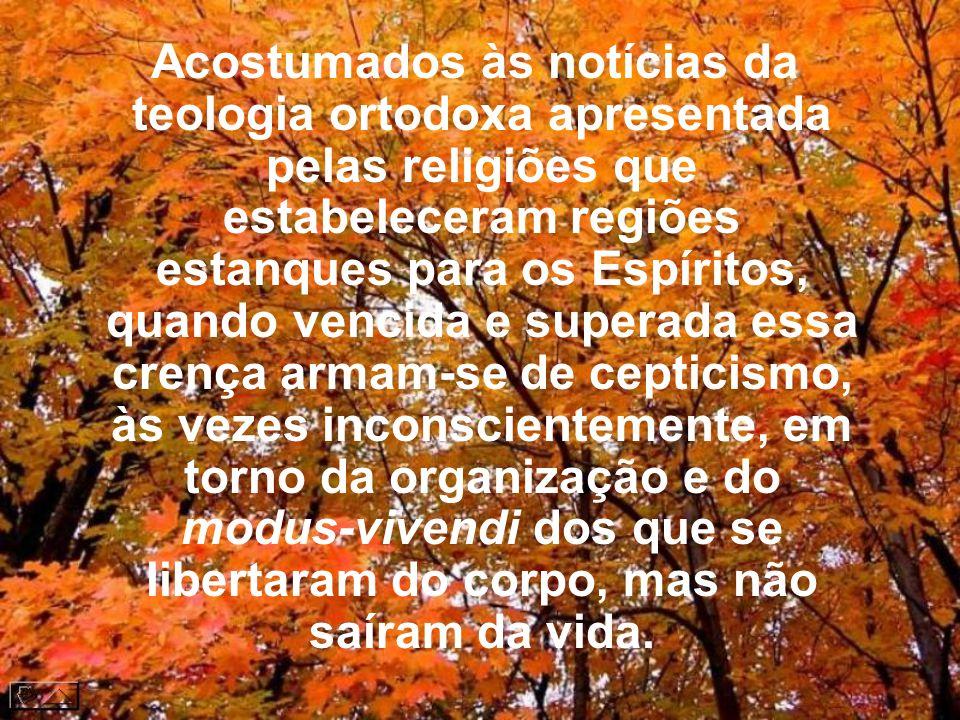 Certa estranheza invade muitos leitores e pessoas desinformadas a respeito da vida espiritual, quando tomam conhecimento da estrutura e constituição do mundo parafísico, bem como da sociedade onde se movimentam os sobreviventes ao túmulo.