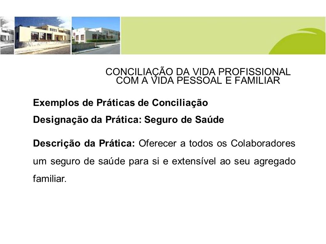CONCILIAÇÃO DA VIDA PROFISSIONAL COM A VIDA PESSOAL E FAMILIAR Mais exemplos e informação adicional http://www.cite.gov.pt/imgs/downlds/Boas_Praticas_de _Conciliac.pdf