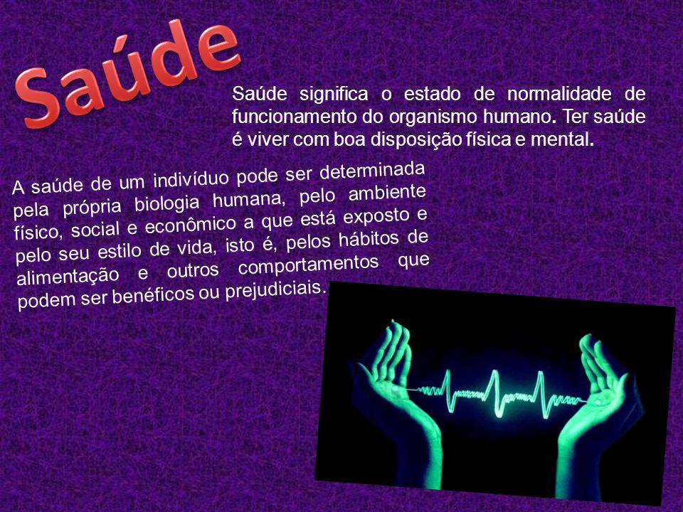 Saúde significa o estado de normalidade de funcionamento do organismo humano. Ter saúde é viver com boa disposição física e mental. A saúde de um indi