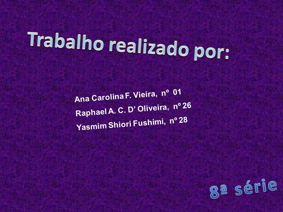 Ana Carolina F. Vieira, nº 01 Raphael A. C. D' Oliveira, nº 26 Yasmim Shiori Fushimi, nº 28