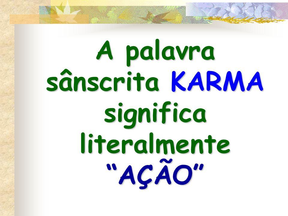 """A palavra sânscrita KARMA significa literalmente """"AÇÃO"""""""