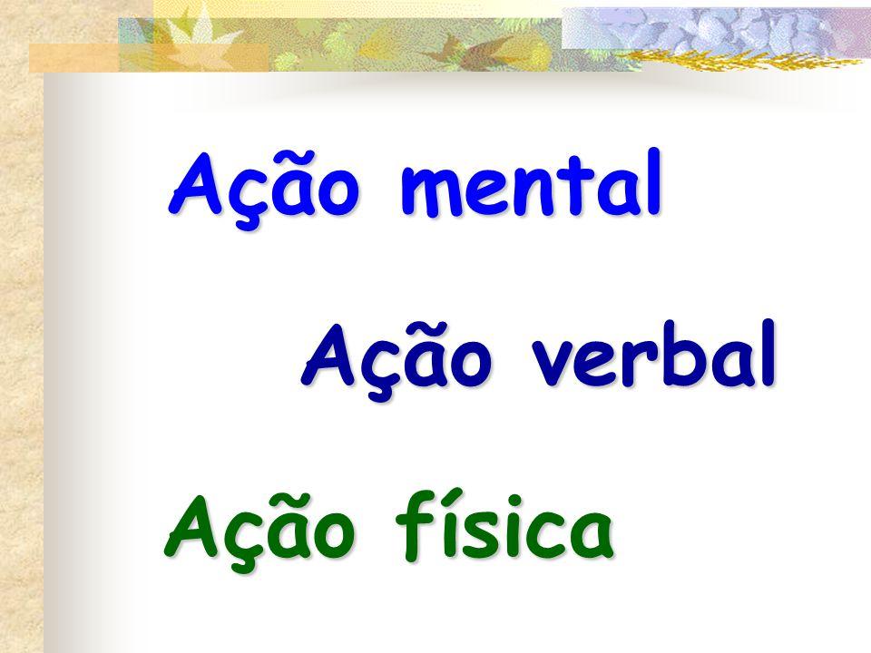 Ação física Ação verbal Ação mental
