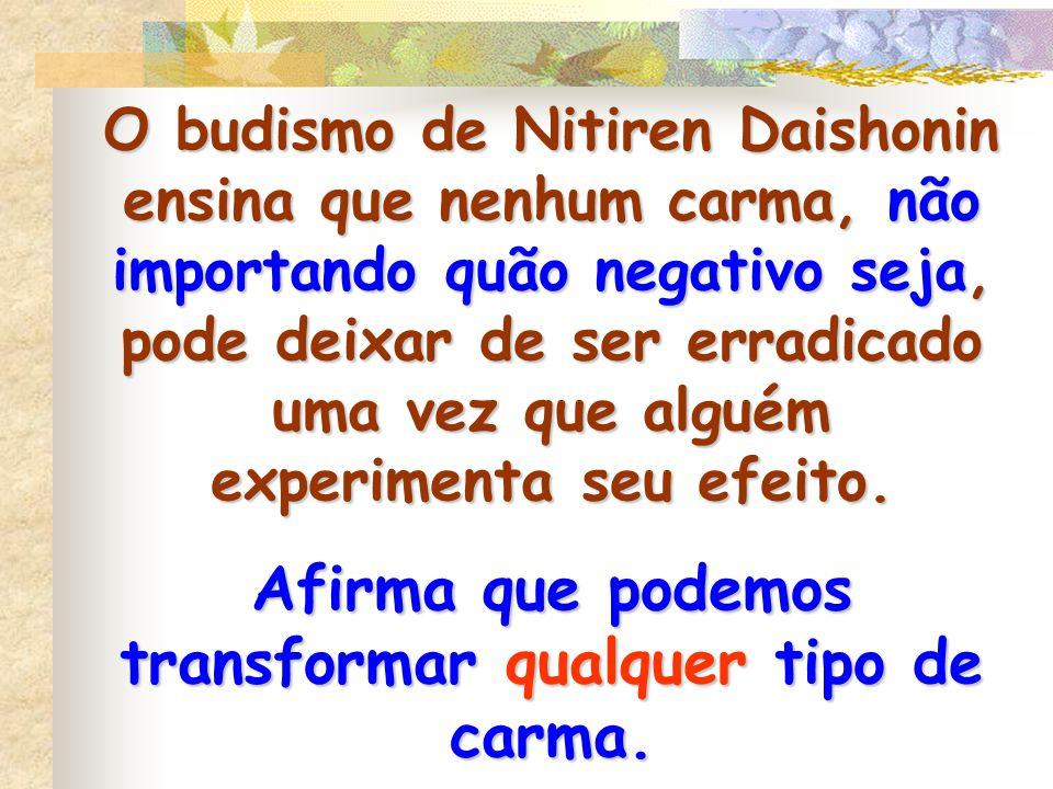O budismo de Nitiren Daishonin ensina que nenhum carma, não importando quão negativo seja, pode deixar de ser erradicado uma vez que alguém experiment