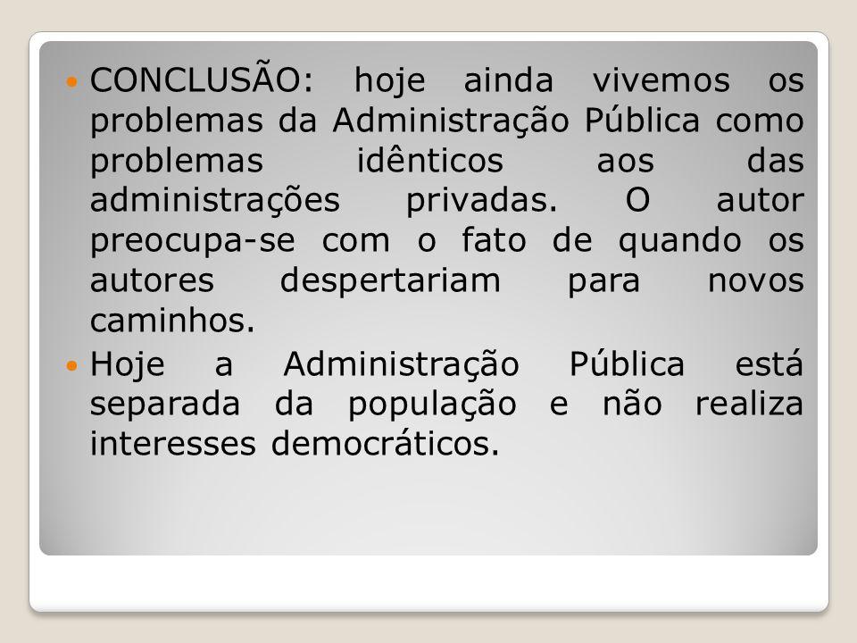 CONCLUSÃO: hoje ainda vivemos os problemas da Administração Pública como problemas idênticos aos das administrações privadas.