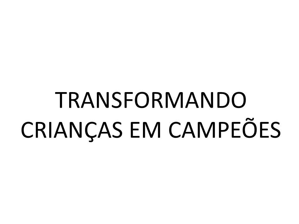 TRANSFORMANDO CRIANÇAS EM CAMPEÕES