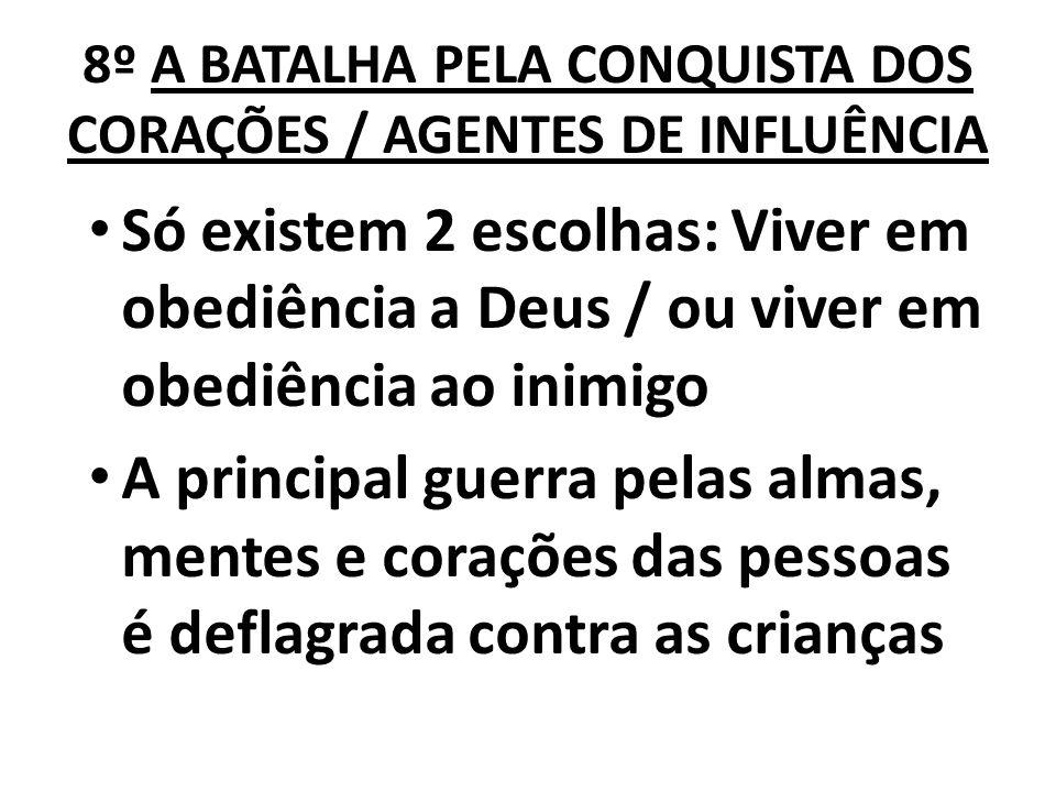 8º A BATALHA PELA CONQUISTA DOS CORAÇÕES / AGENTES DE INFLUÊNCIA Só existem 2 escolhas: Viver em obediência a Deus / ou viver em obediência ao inimigo