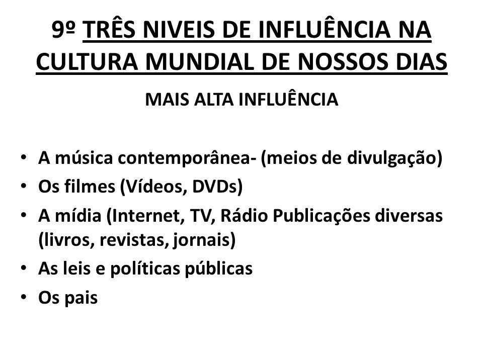 9º TRÊS NIVEIS DE INFLUÊNCIA NA CULTURA MUNDIAL DE NOSSOS DIAS MAIS ALTA INFLUÊNCIA A música contemporânea- (meios de divulgação) Os filmes (Vídeos, D