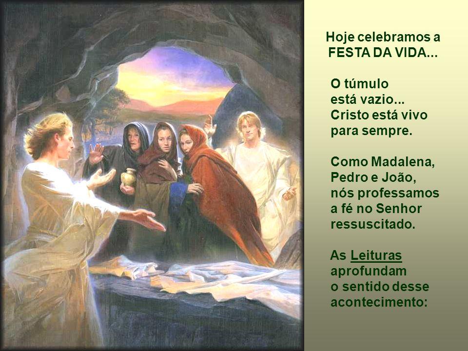 - As Mulheres : abandonam depressa o lugar da morte e correm para anunciar aos irmãos que Cristo está vivo.
