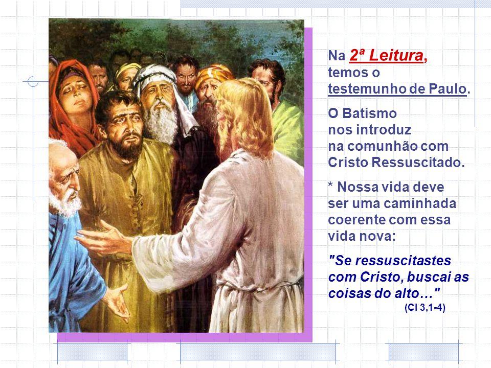 Na 2ª Leitura, temos o testemunho de Paulo.