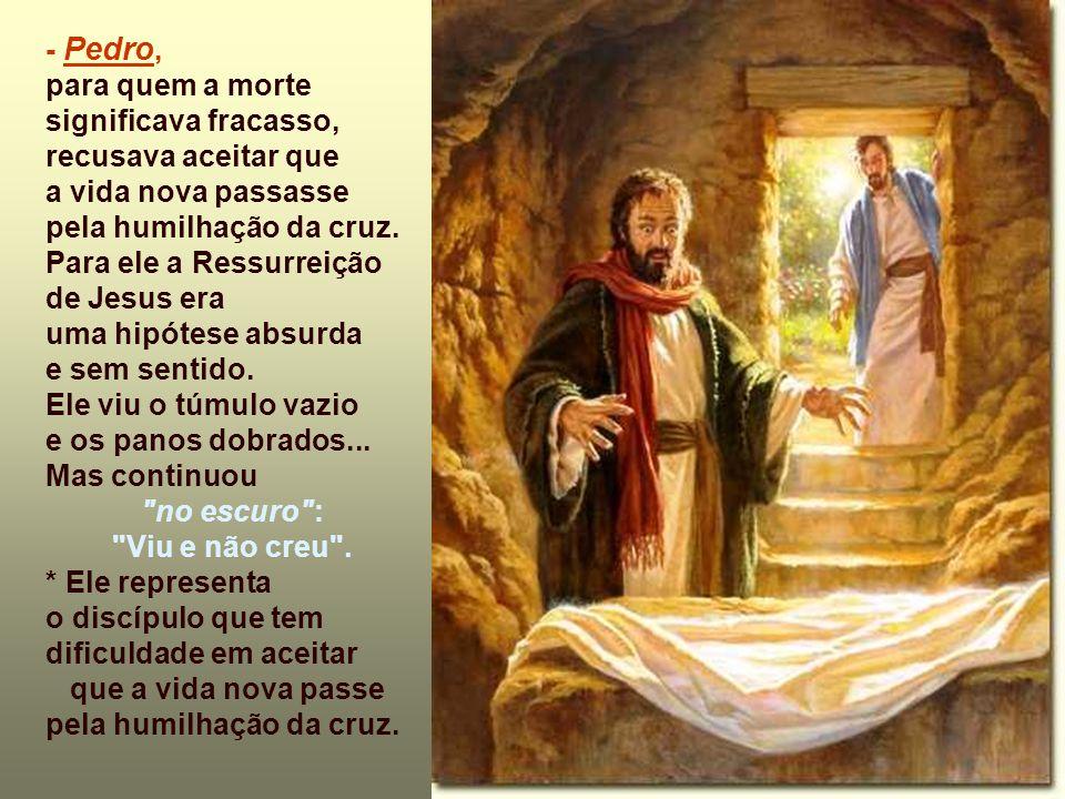 - Pedro, para quem a morte significava fracasso, recusava aceitar que a vida nova passasse pela humilhação da cruz.