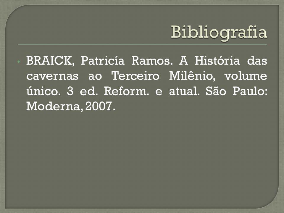 BRAICK, Patricía Ramos. A História das cavernas ao Terceiro Milênio, volume único. 3 ed. Reform. e atual. São Paulo: Moderna, 2007.