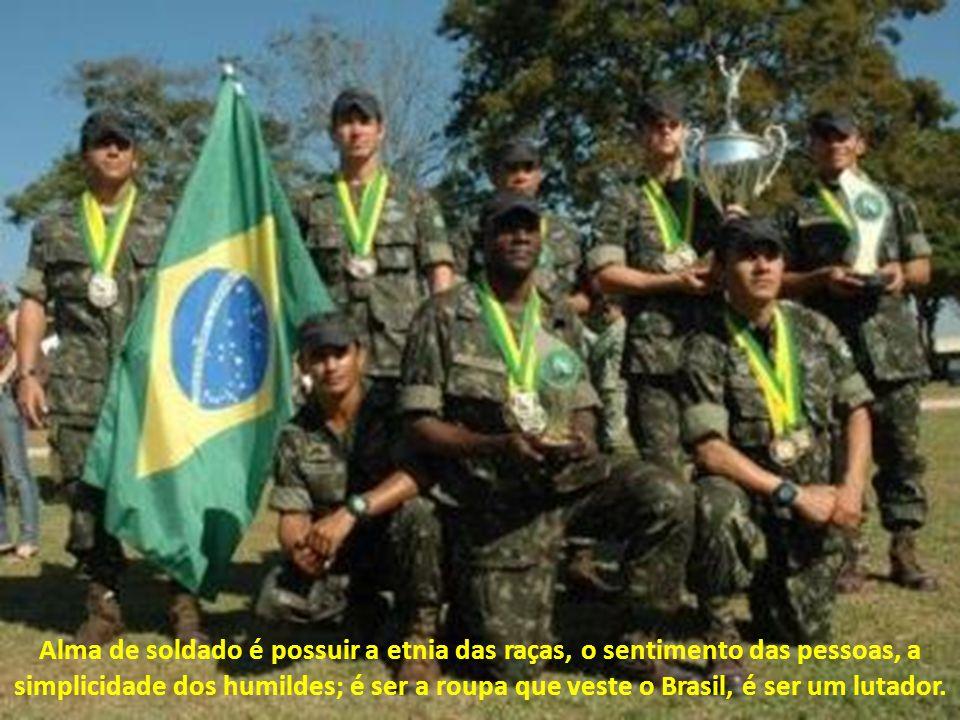 Alma de soldado é ter o sorriso aberto de nossa gente, o espírito bondoso de nosso povo... É ouvir as canções do vento nas palmeira de nossa terra, é