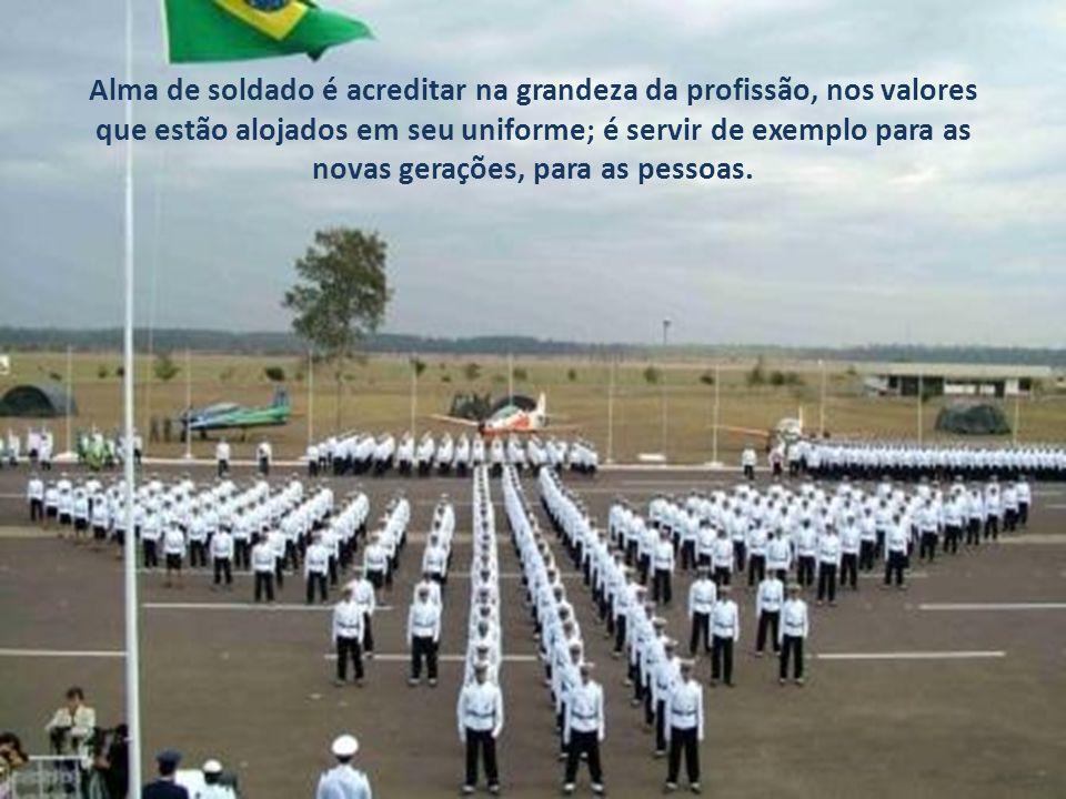 Alma de soldado é morar nas regiões mais isoladas e distantes do país, como na Amazônia, nas fronteiras, no Pantanal, na caatinga... nos sertões deste