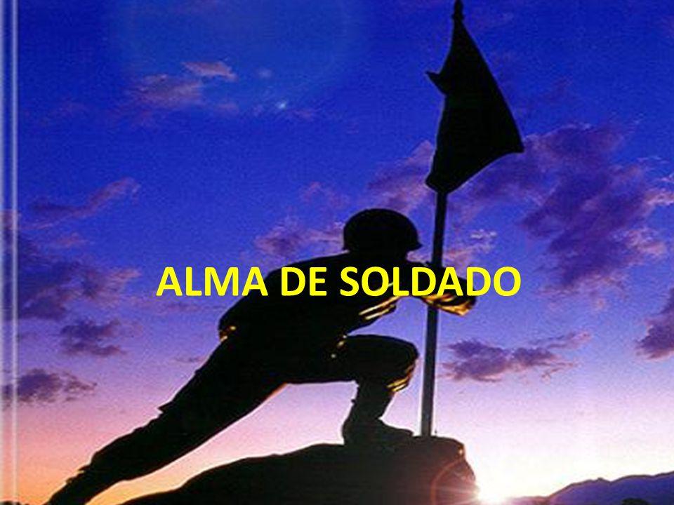 Alma de soldado é ter o sorriso aberto de nossa gente, o espírito bondoso de nosso povo...