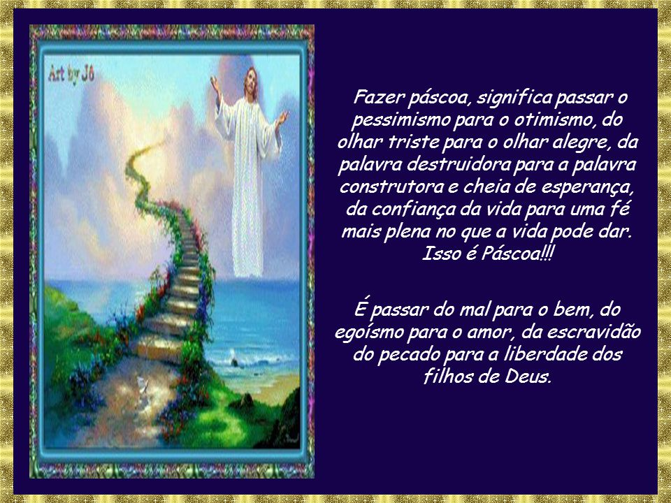 Ressurreição! Grito de Deus para os homens desanimados, os homens cansados, nos homens deitados no caminho da vida! Ressurreição! Grito do Cristo ress