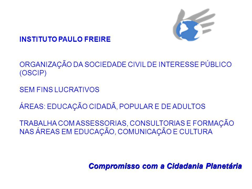 3 INSTITUTO PAULO FREIRE ORGANIZAÇÃO DA SOCIEDADE CIVIL DE INTERESSE PÚBLICO (OSCIP) SEM FINS LUCRATIVOS ÁREAS: EDUCAÇÃO CIDADÃ, POPULAR E DE ADULTOS
