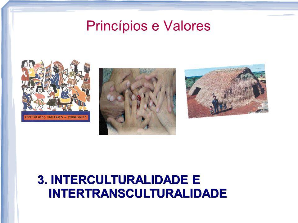 Princípios e Valores 3. INTERCULTURALIDADE E INTERTRANSCULTURALIDADE
