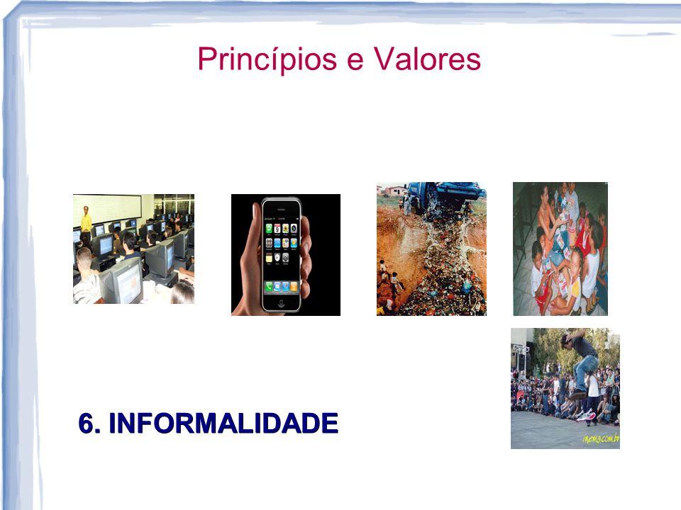 Princípios e Valores 6. INFORMALIDADE