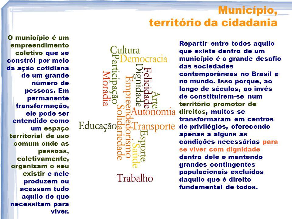 Município, território da cidadania O município é um empreendimento coletivo que se constrói por meio da ação cotidiana de um grande número de pessoas.