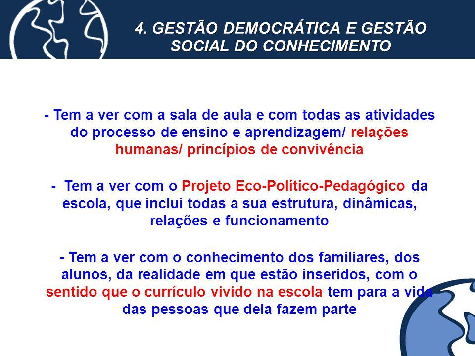 4. GESTÃO DEMOCRÁTICA E GESTÃO SOCIAL DO CONHECIMENTO - Tem a ver com a sala de aula e com todas as atividades do processo de ensino e aprendizagem/ r