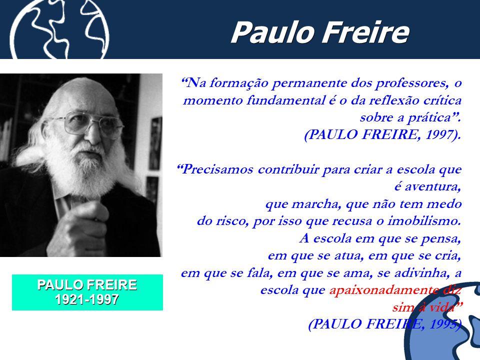 """5 Paulo Freire PAULO FREIRE 1921-1997 """"Na formação permanente dos professores, o momento fundamental é o da reflexão crítica sobre a prática"""". (PAULO"""