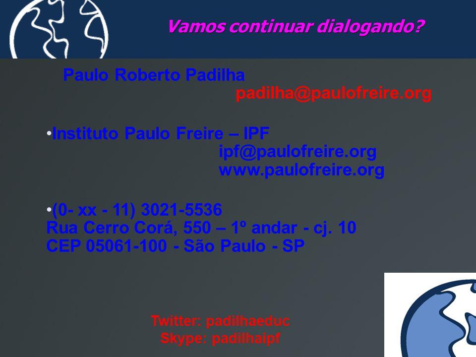 Vamos continuar dialogando? Paulo Roberto Padilha padilha@paulofreire.org Instituto Paulo Freire – IPF ipf@paulofreire.org www.paulofreire.org (0- xx