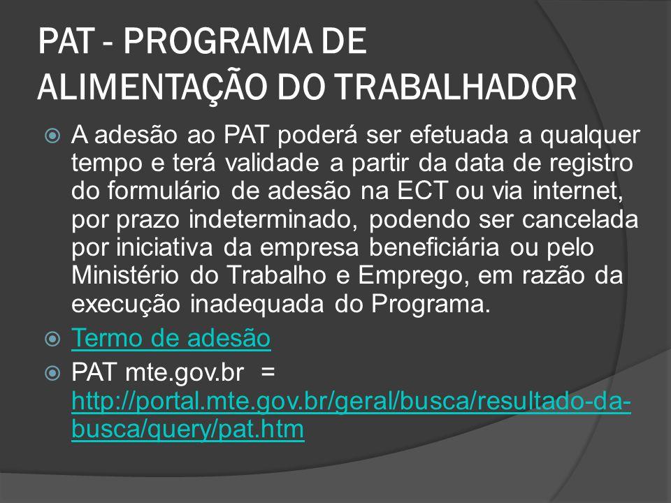 PAT - PROGRAMA DE ALIMENTAÇÃO DO TRABALHADOR  A adesão ao PAT poderá ser efetuada a qualquer tempo e terá validade a partir da data de registro do fo