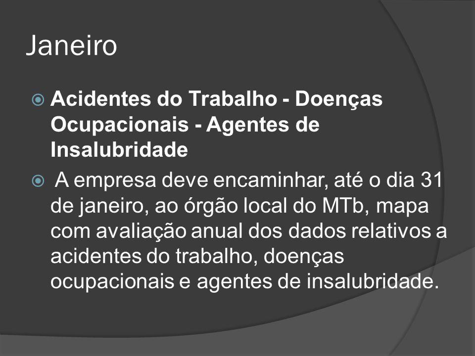 Janeiro  Acidentes do Trabalho - Doenças Ocupacionais - Agentes de Insalubridade  A empresa deve encaminhar, até o dia 31 de janeiro, ao órgão local