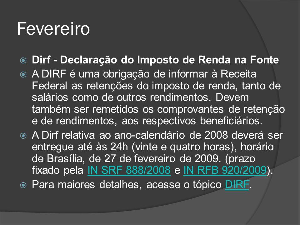Fevereiro  Dirf - Declaração do Imposto de Renda na Fonte  A DIRF é uma obrigação de informar à Receita Federal as retenções do imposto de renda, ta