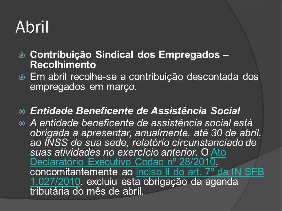 Abril  Contribuição Sindical dos Empregados – Recolhimento  Em abril recolhe-se a contribuição descontada dos empregados em março.  Entidade Benefi