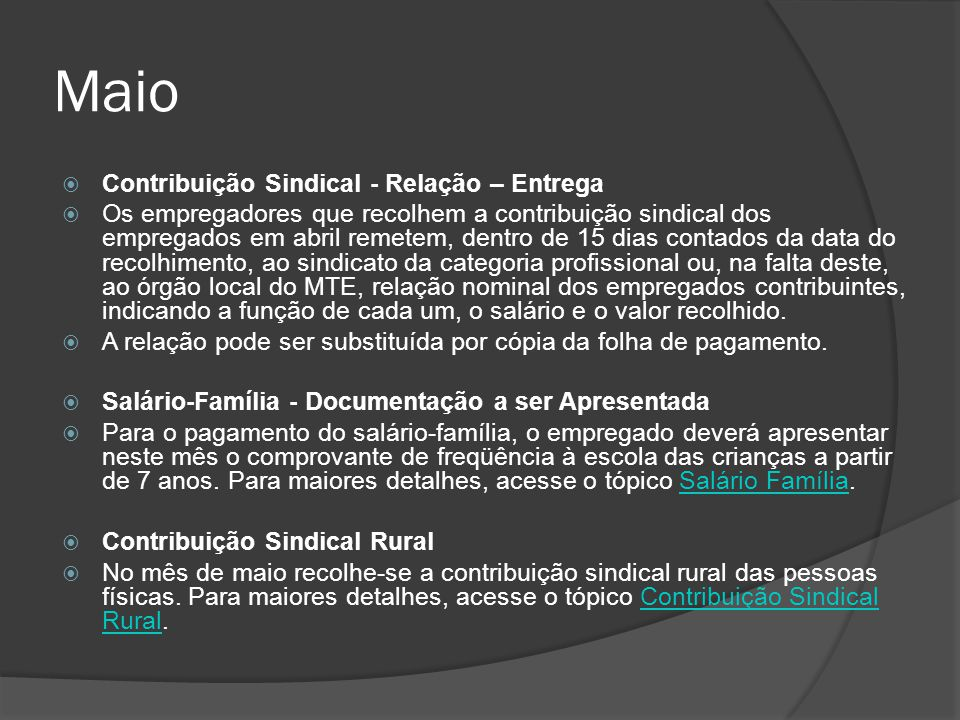 Maio  Contribuição Sindical - Relação – Entrega  Os empregadores que recolhem a contribuição sindical dos empregados em abril remetem, dentro de 15
