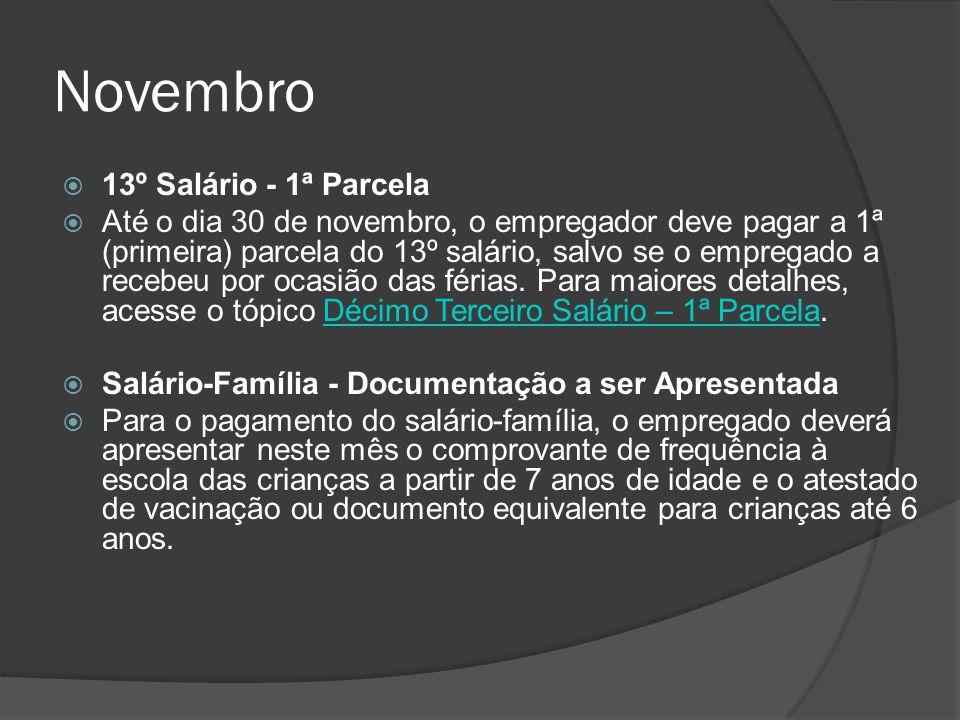 Novembro  13º Salário - 1ª Parcela  Até o dia 30 de novembro, o empregador deve pagar a 1ª (primeira) parcela do 13º salário, salvo se o empregado a