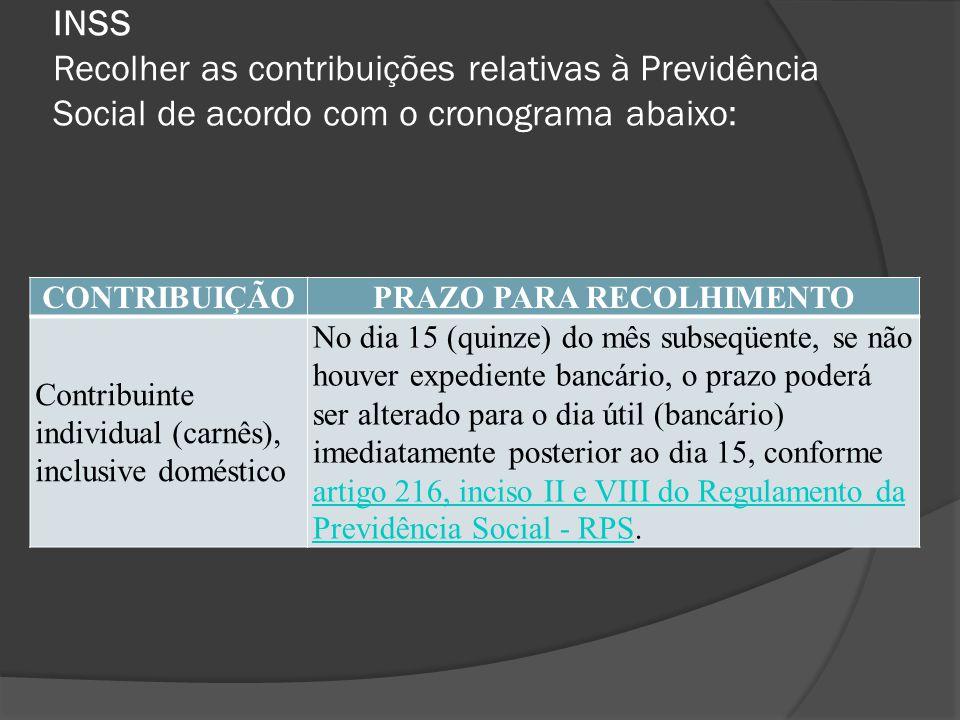 INSS Recolher as contribuições relativas à Previdência Social de acordo com o cronograma abaixo: CONTRIBUIÇÃOPRAZO PARA RECOLHIMENTO Contribuinte indi
