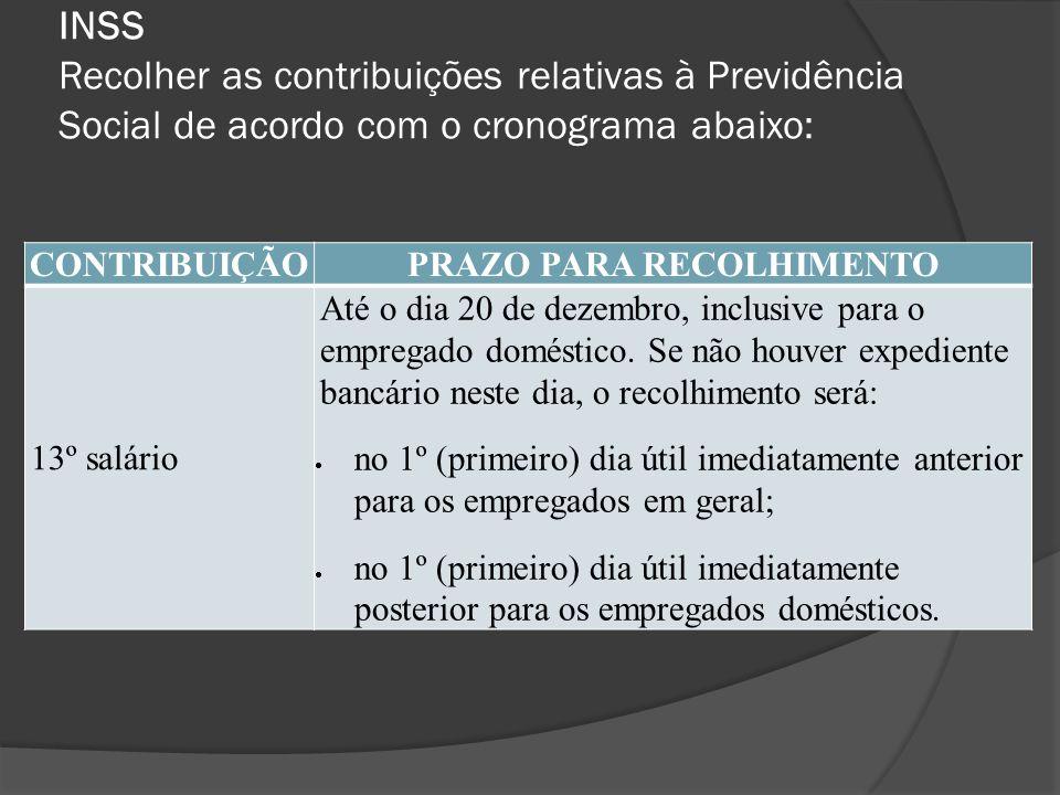 INSS Recolher as contribuições relativas à Previdência Social de acordo com o cronograma abaixo: CONTRIBUIÇÃOPRAZO PARA RECOLHIMENTO 13º salário Até o