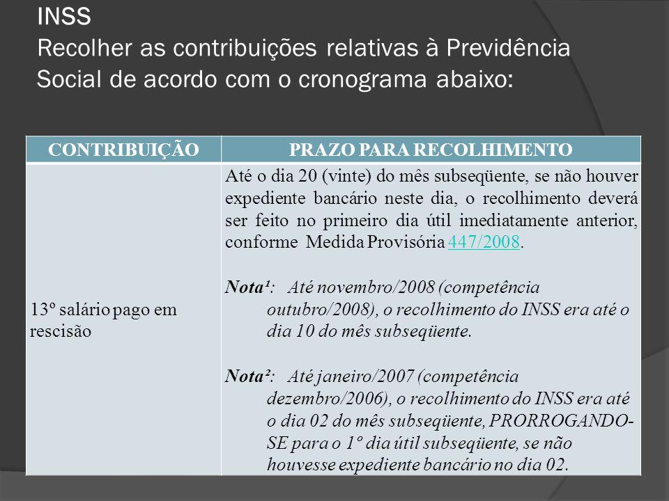 INSS Recolher as contribuições relativas à Previdência Social de acordo com o cronograma abaixo: CONTRIBUIÇÃOPRAZO PARA RECOLHIMENTO 13º salário pago