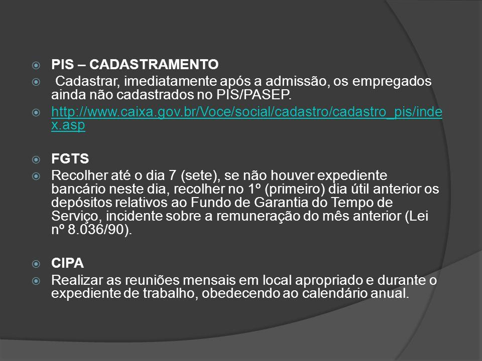  PIS – CADASTRAMENTO  Cadastrar, imediatamente após a admissão, os empregados ainda não cadastrados no PIS/PASEP.  http://www.caixa.gov.br/Voce/soc