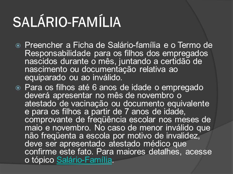 SALÁRIO-FAMÍLIA  Preencher a Ficha de Salário-família e o Termo de Responsabilidade para os filhos dos empregados nascidos durante o mês, juntando a