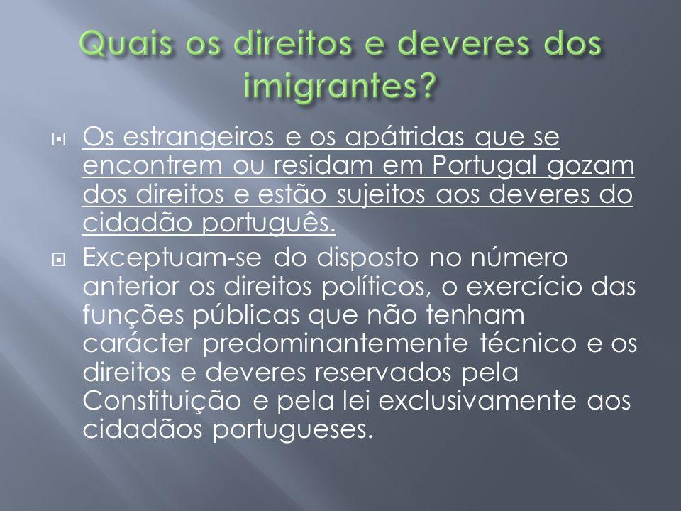  Os estrangeiros e os apátridas que se encontrem ou residam em Portugal gozam dos direitos e estão sujeitos aos deveres do cidadão português.  Excep