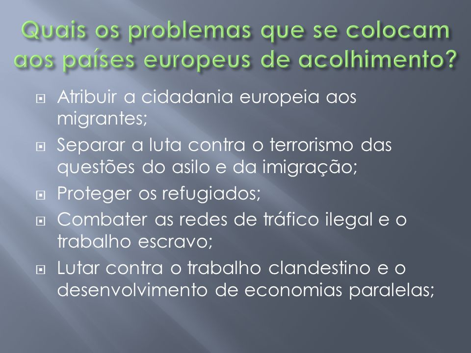  Atribuir a cidadania europeia aos migrantes;  Separar a luta contra o terrorismo das questões do asilo e da imigração;  Proteger os refugiados; 