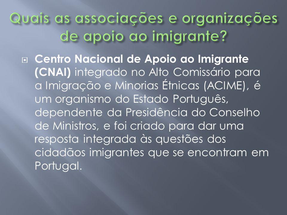  Centro Nacional de Apoio ao Imigrante (CNAI) integrado no Alto Comissário para a Imigração e Minorias Étnicas (ACIME), é um organismo do Estado Port